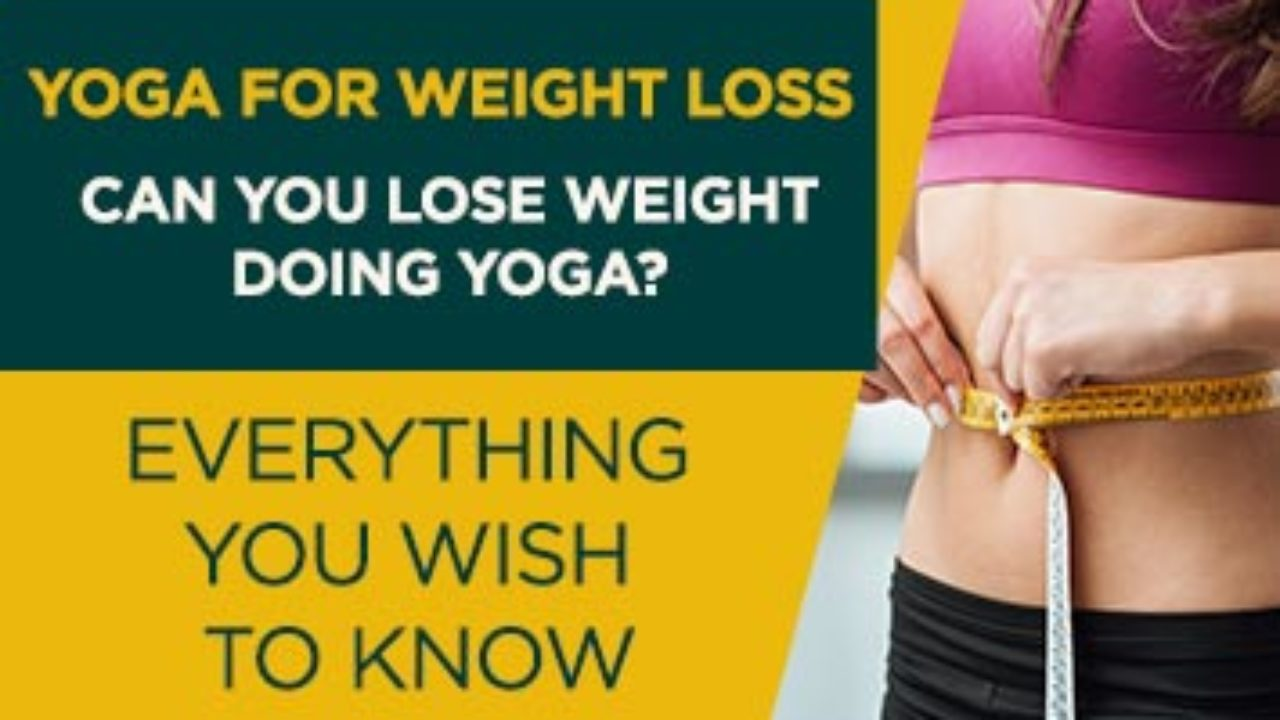 Yoga For Weight Loss Poses And Everything You Wish To Know